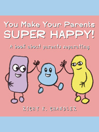 You Make Your Parents Super Happy!: A book about parents separating