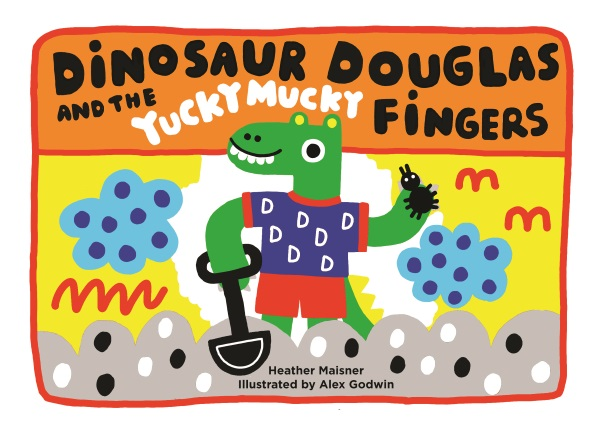 Dinosaur Douglas and the Yucky Mucky Fingers