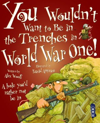You Wouldn't Want to be in the Trenches in World War I