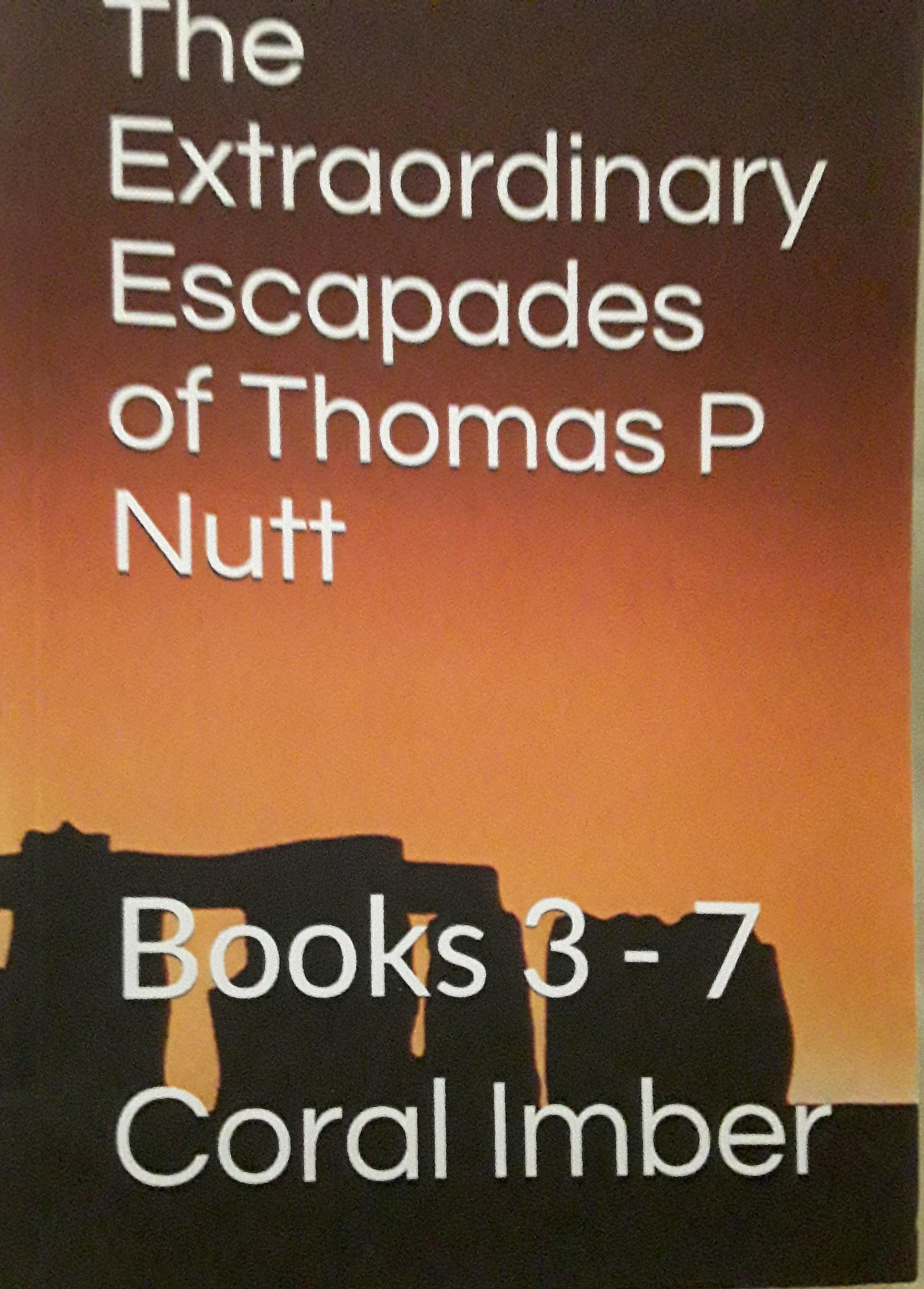 The Extraordinary  Escapades of Thomas P Nutt (books 3-7)
