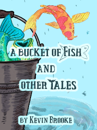 A Bucket of Fish and Other Tales